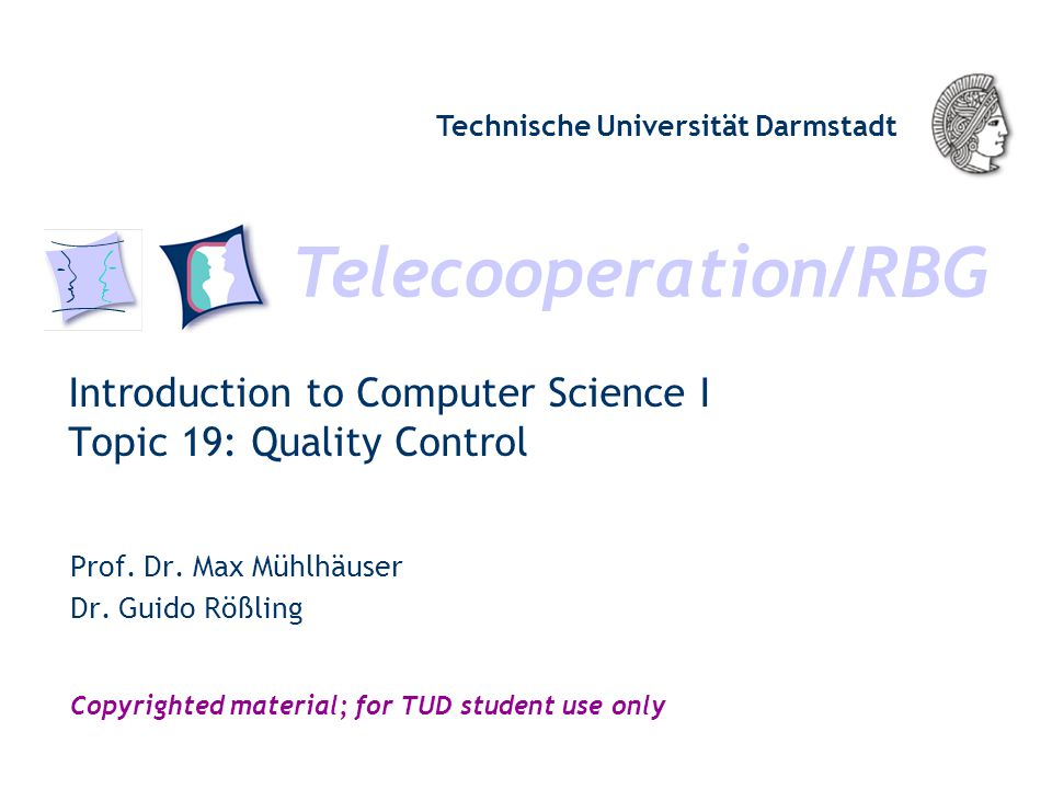Telecooperation/RBG Technische Universität Darmstadt Copyrighted material; for TUD student use only Introduction to Computer Science I Topic 19: Quali