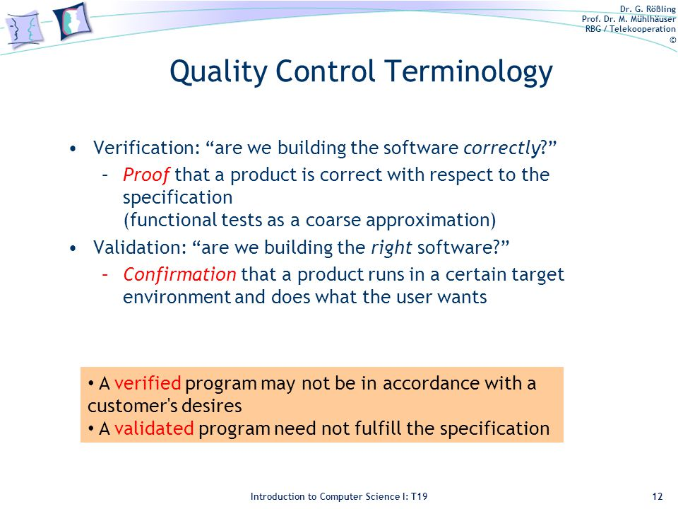 Dr. G. Rößling Prof. Dr. M. Mühlhäuser RBG / Telekooperation © Introduction to Computer Science I: T19 Quality Control Terminology Verification: are w