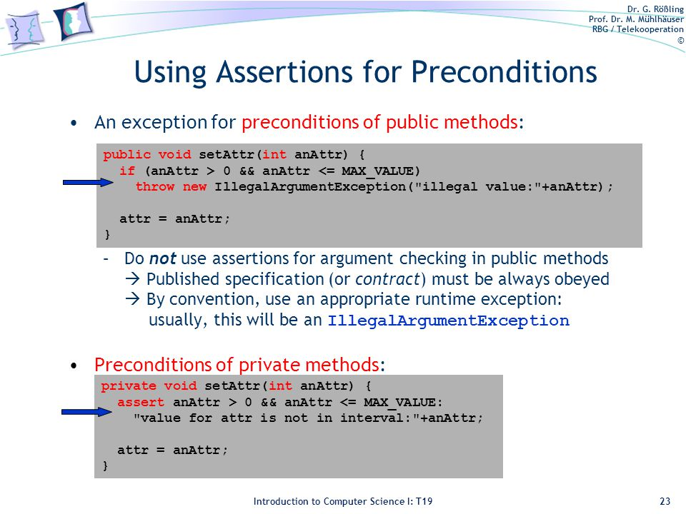Dr. G. Rößling Prof. Dr. M. Mühlhäuser RBG / Telekooperation © Introduction to Computer Science I: T19 Using Assertions for Preconditions An exception