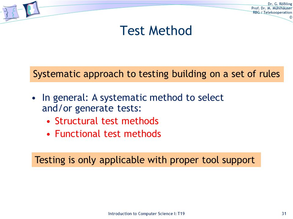 Dr. G. Rößling Prof. Dr. M. Mühlhäuser RBG / Telekooperation © Introduction to Computer Science I: T19 Test Method 31 Systematic approach to testing b