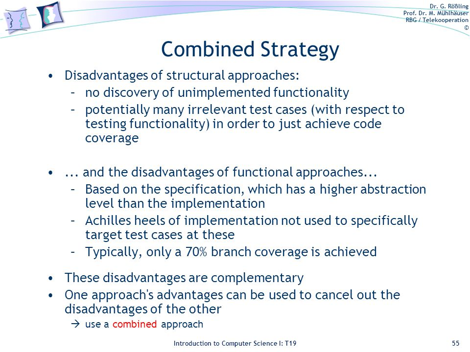 Dr. G. Rößling Prof. Dr. M. Mühlhäuser RBG / Telekooperation © Introduction to Computer Science I: T19 Combined Strategy Disadvantages of structural a