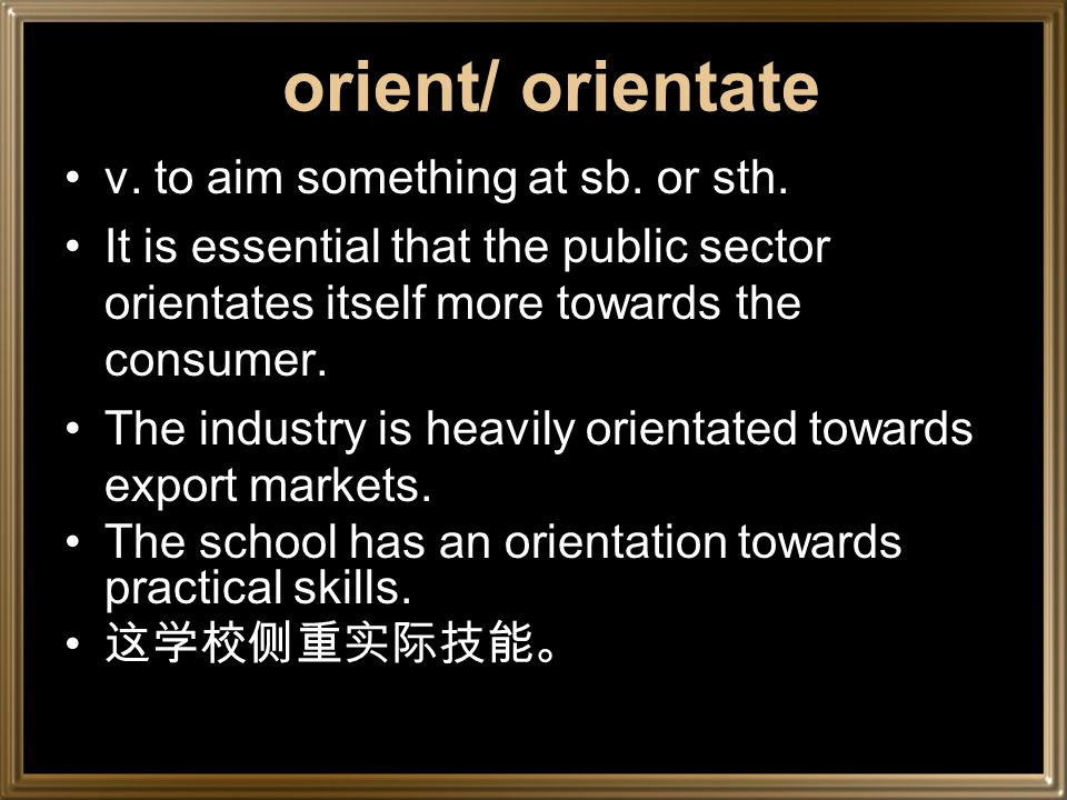 Orient (AmE) (Latin root) =rise adj. …. ….. the Orient oriental the oriental way of life