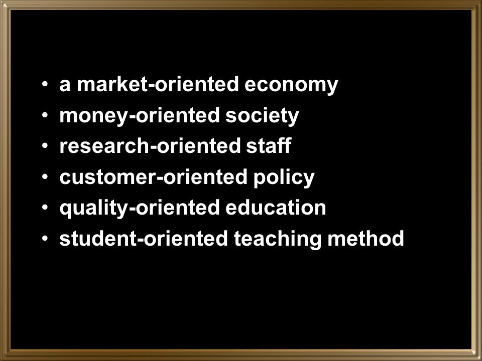 –oriented oriented is added to nouns and adverbs to form adjectives which describe what sb. or sth is primarily interested or concerned with. She want