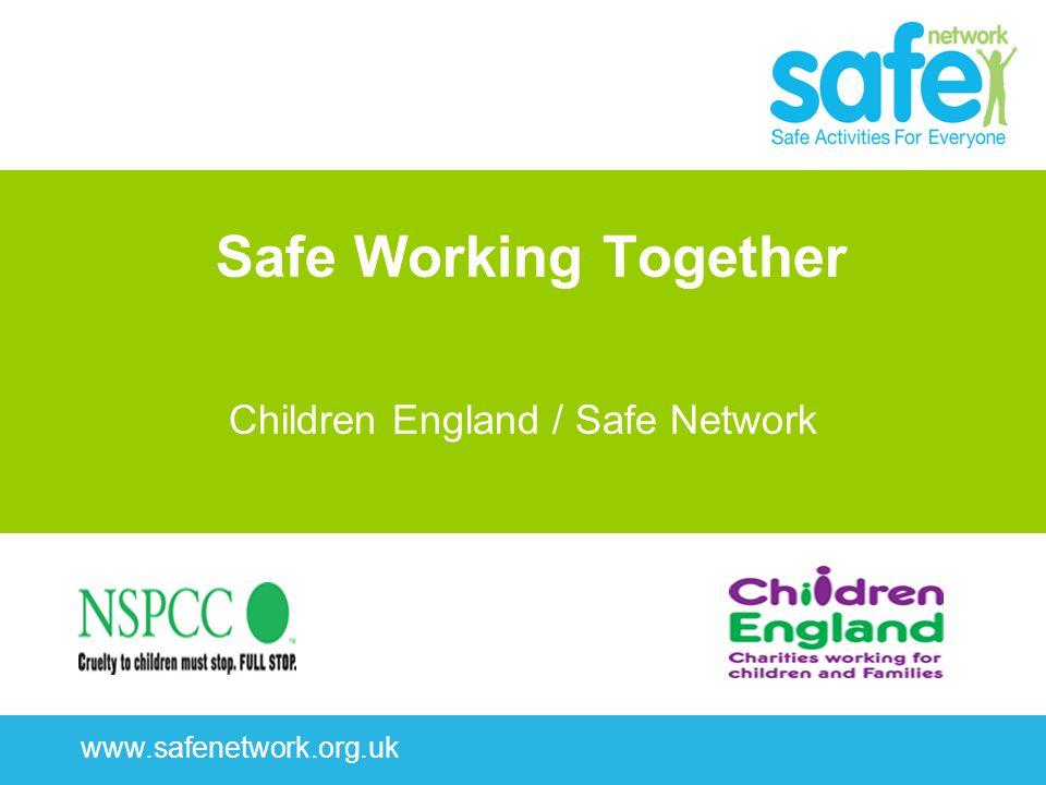 www.safenetwork.org.uk Safe Working Together Children England / Safe Network