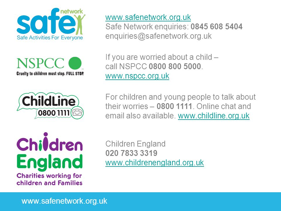 www.safenetwork.org.uk www.safenetwork.org.uk Safe Network enquiries: 0845 608 5404 enquiries@safenetwork.org.uk If you are worried about a child – call NSPCC 0800 800 5000.