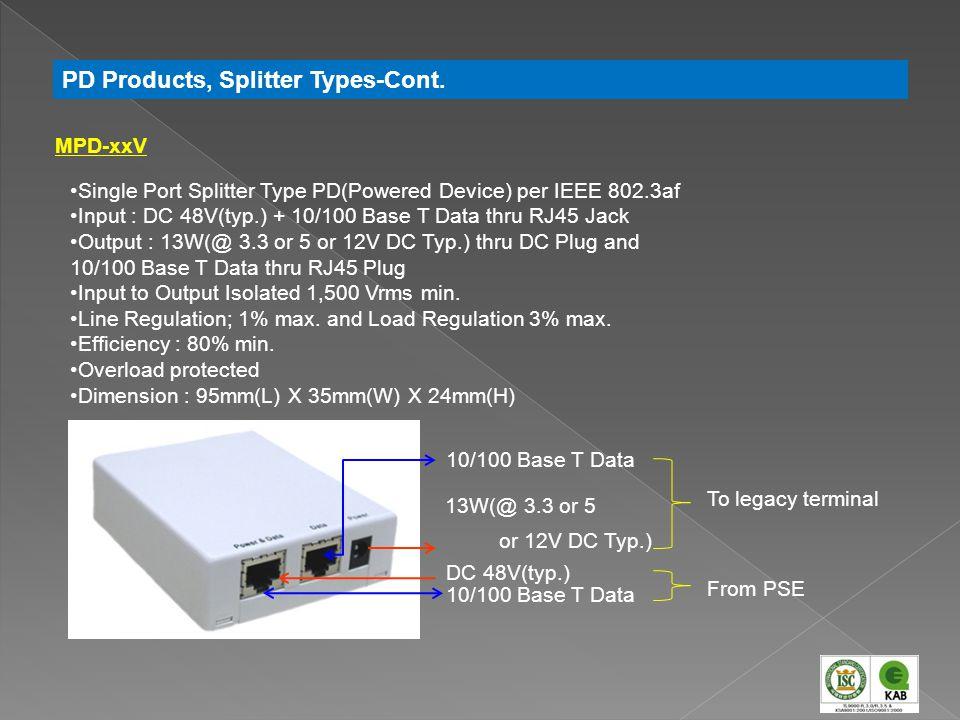 Single Port Splitter Type PD(Powered Device) per IEEE 802.3af Input : DC 48V(typ.) + 10/100 Base T Data thru RJ45 Jack Output : 13W(@ 3.3 or 5 or 12V