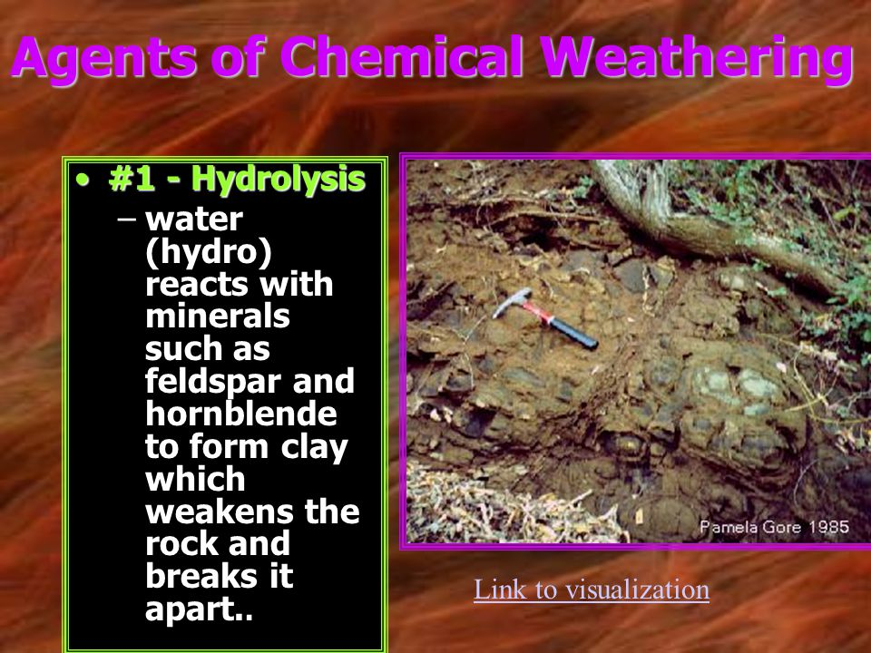 #1 - Hydrolysis#1 - Hydrolysis –water (hydro) reacts with minerals such as feldspar and hornblende to form clay which weakens the rock and breaks it a