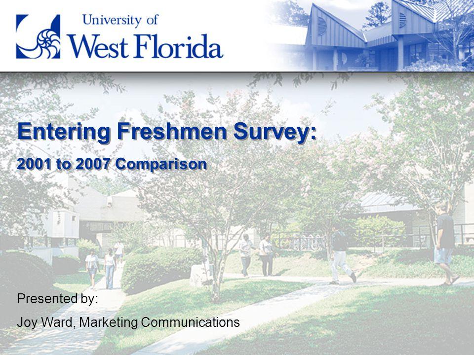 Entering Freshmen Survey: 2001 to 2007 Comparison Entering Freshmen Survey: 2001 to 2007 Comparison Presented by: Joy Ward, Marketing Communications
