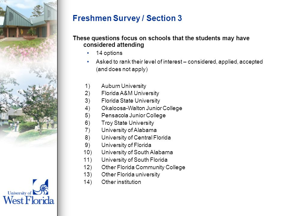 Freshmen Survey / Section 3 These questions focus on schools that the students may have considered attending 14 options Asked to rank their level of i