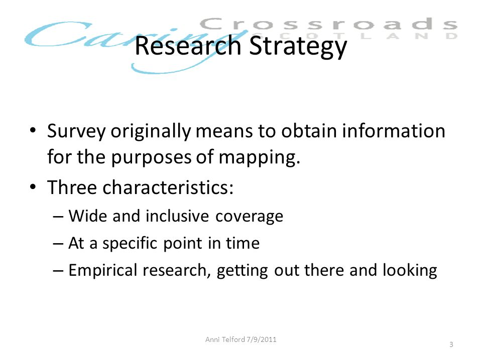 Research Strategy Survey originally means to obtain information for the purposes of mapping. Three characteristics: – Wide and inclusive coverage – At