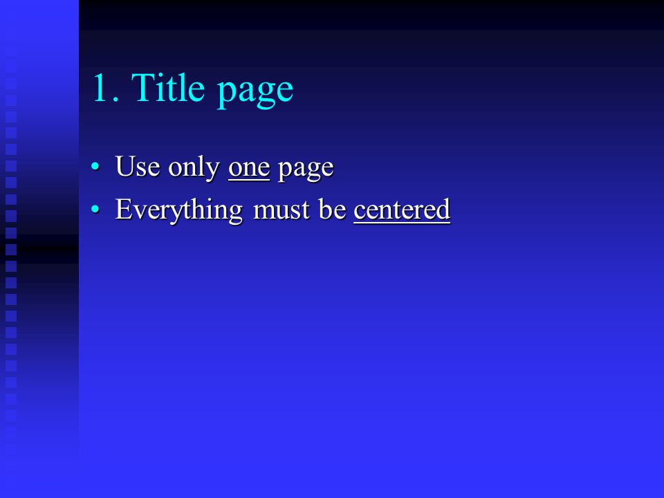 1. Title page Use only one pageUse only one page Everything must be centeredEverything must be centered