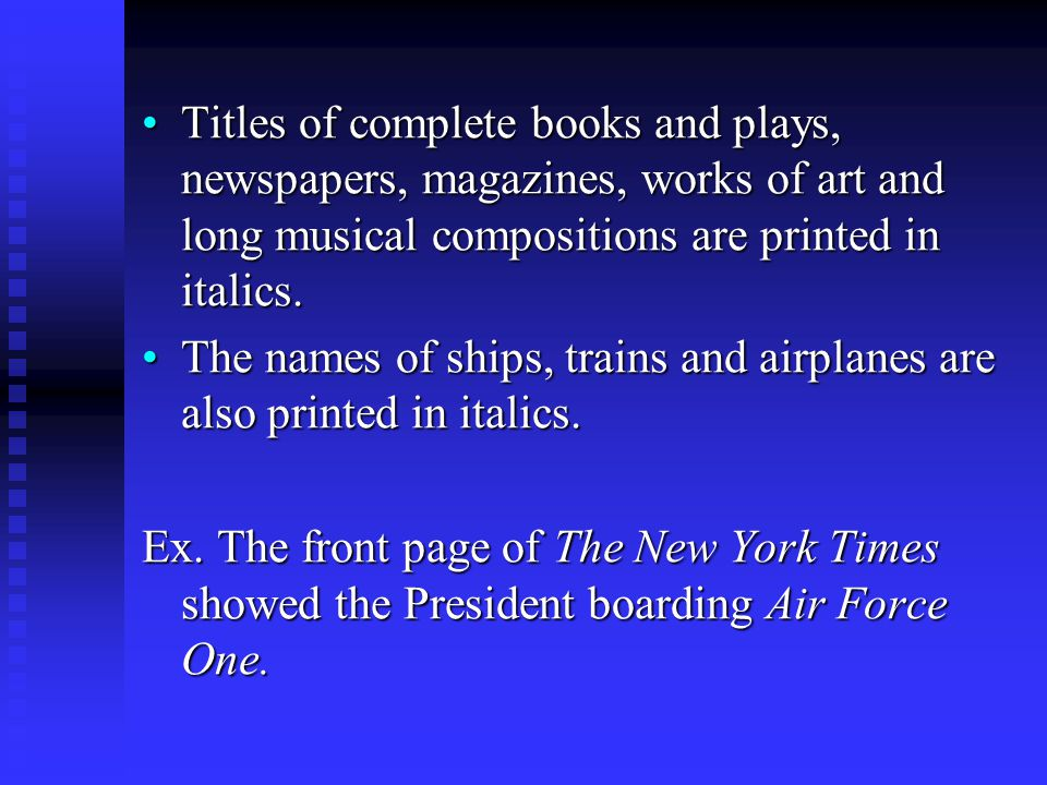 Titles of complete books and plays, newspapers, magazines, works of art and long musical compositions are printed in italics.Titles of complete books and plays, newspapers, magazines, works of art and long musical compositions are printed in italics.
