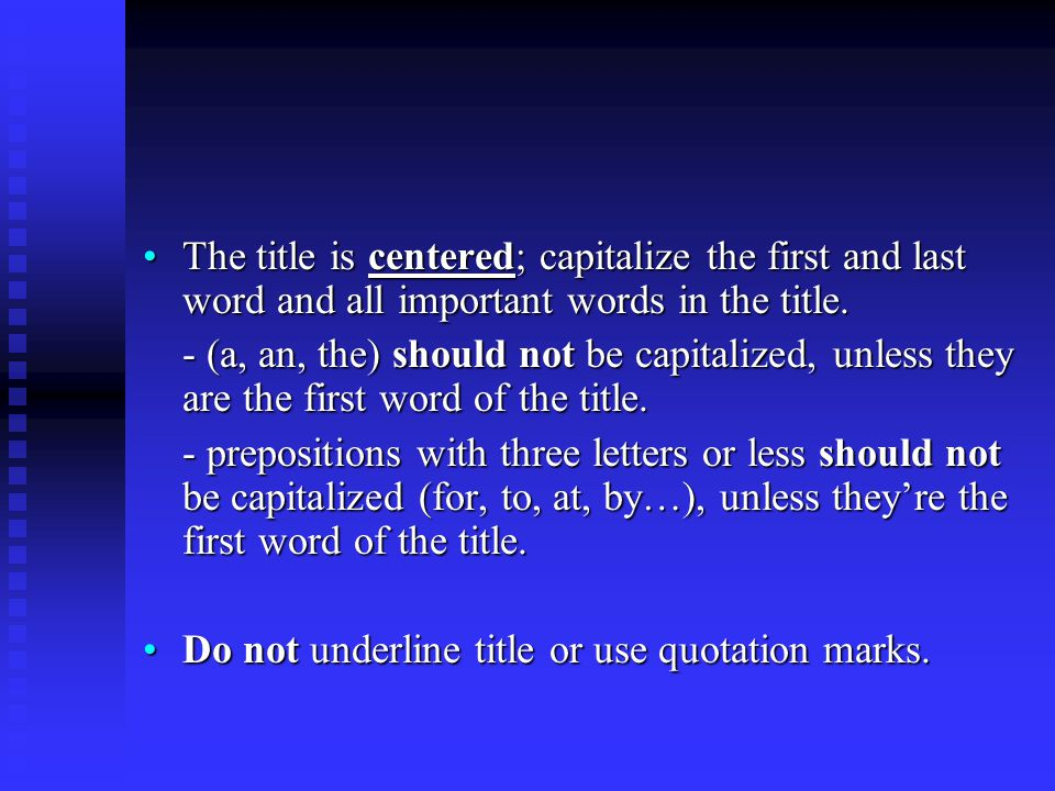 The title is centered; capitalize the first and last word and all important words in the title.The title is centered; capitalize the first and last word and all important words in the title.