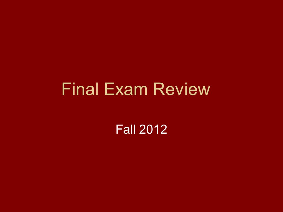 Final Exam Review Fall 2012