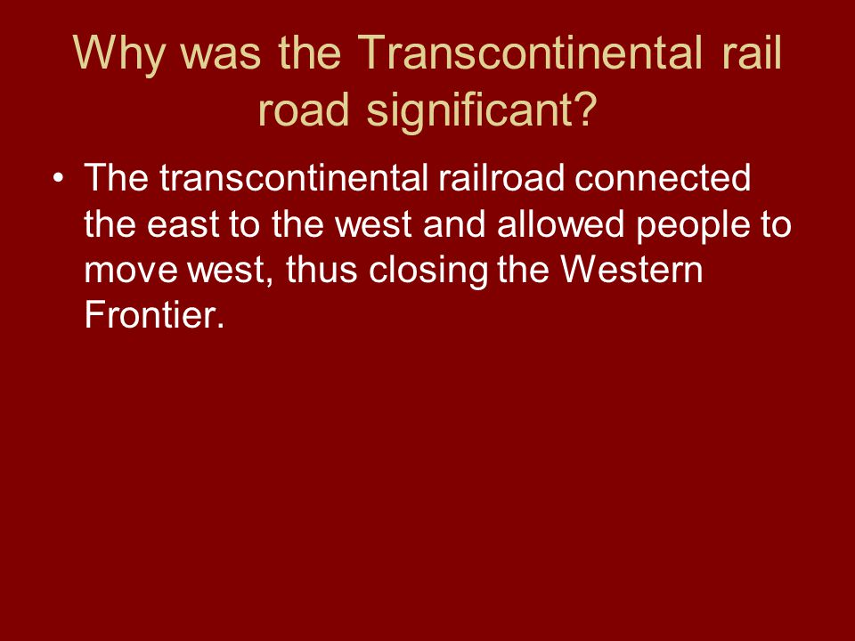 Why was the Transcontinental rail road significant.