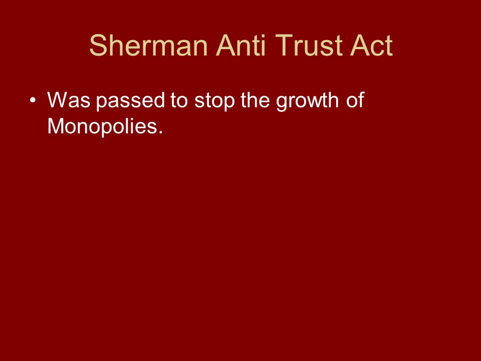Sherman Anti Trust Act Was passed to stop the growth of Monopolies.