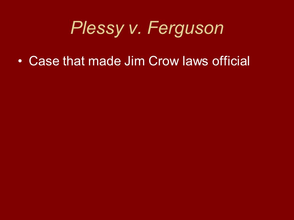 Plessy v. Ferguson Case that made Jim Crow laws official