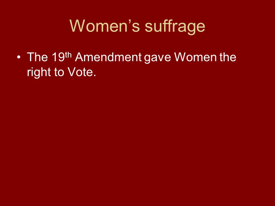 Womens suffrage The 19 th Amendment gave Women the right to Vote.