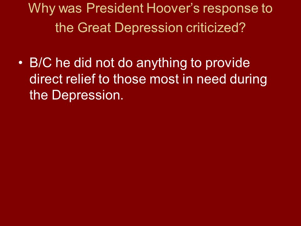 Why was President Hoovers response to the Great Depression criticized.