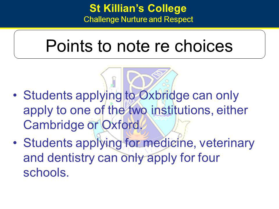 St Killians College Challenge Nurture and Respect Points to note re choices Students applying to Oxbridge can only apply to one of the two institution