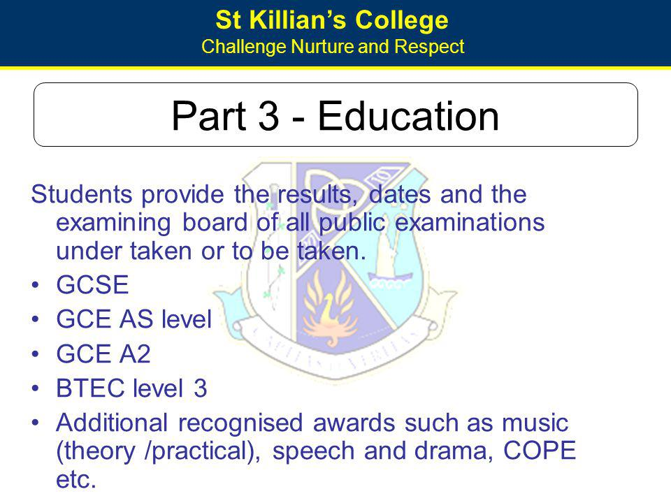 St Killians College Challenge Nurture and Respect Part 3 - Education Students provide the results, dates and the examining board of all public examina