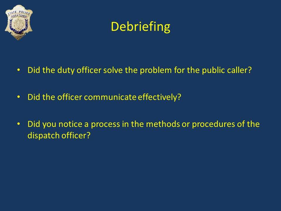 Debriefing Did the duty officer solve the problem for the public caller.