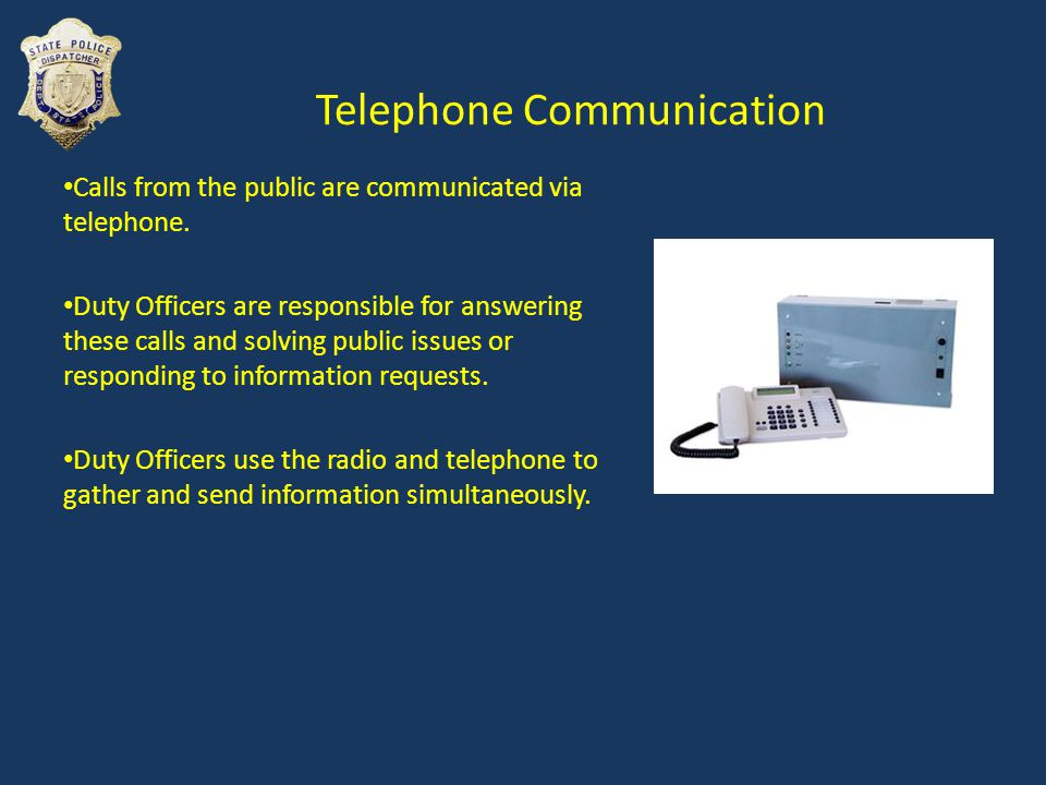 Telephone Communication Calls from the public are communicated via telephone.