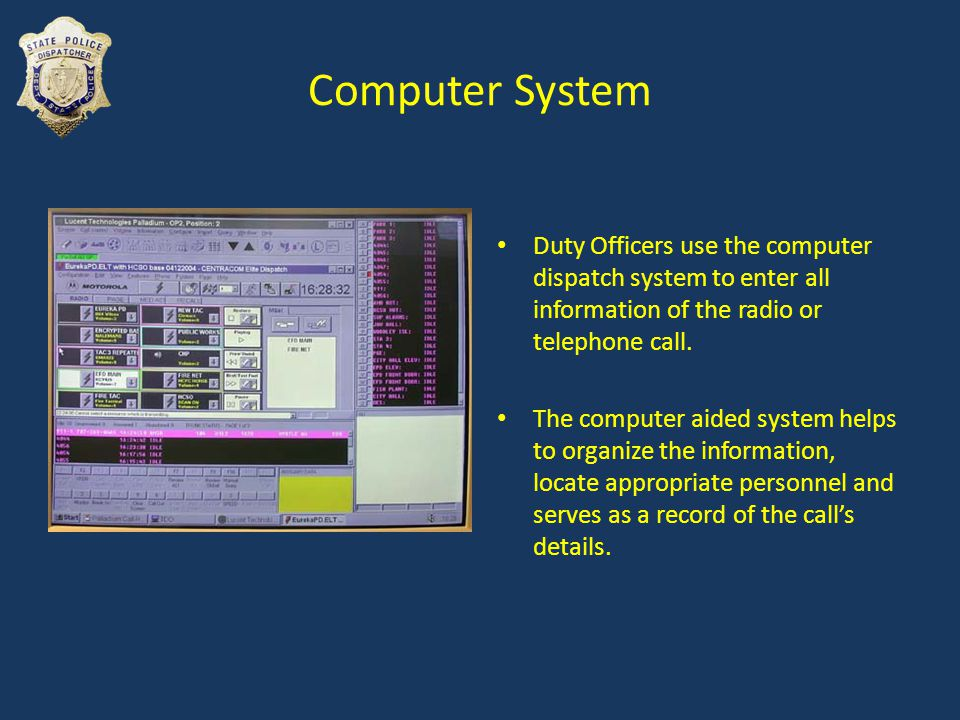 Computer System Duty Officers use the computer dispatch system to enter all information of the radio or telephone call.