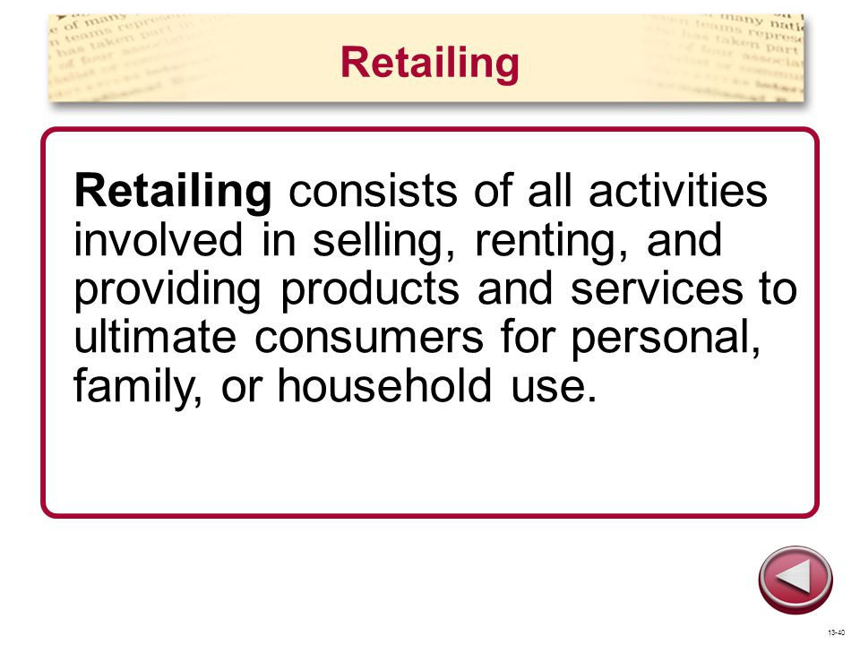 Retailing Retailing consists of all activities involved in selling, renting, and providing products and services to ultimate consumers for personal, f