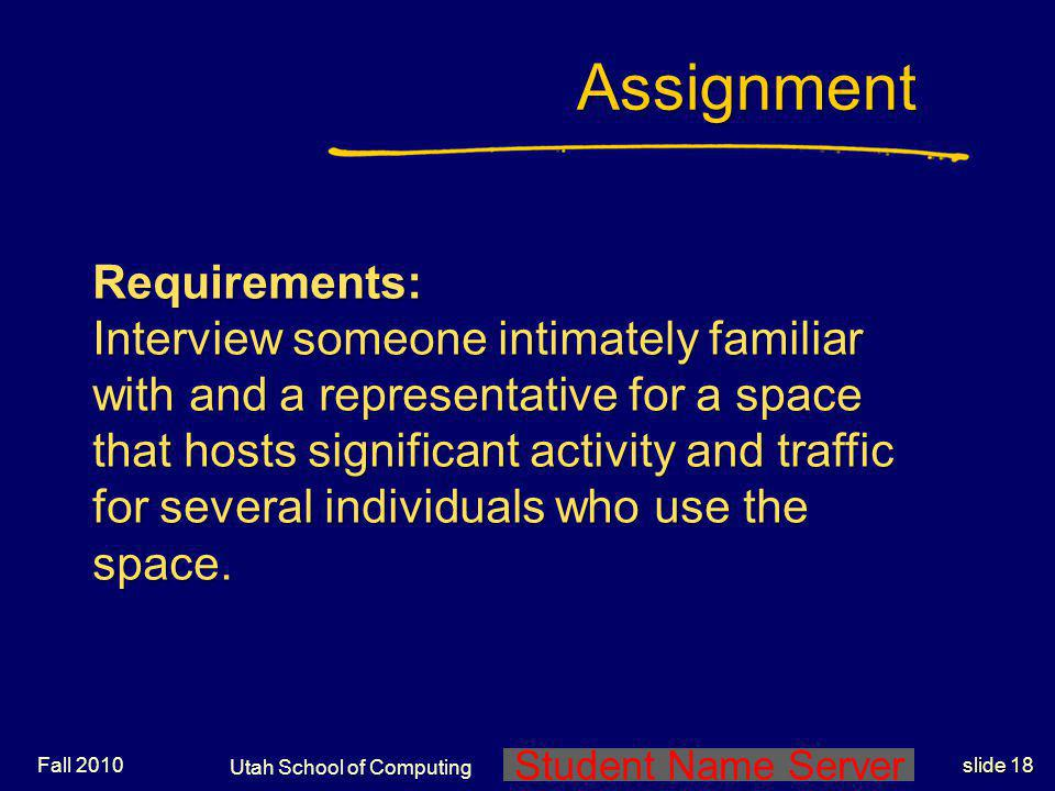 Student Name Server Utah School of Computing slide 17 Assignment Fall 2010 General Task: In teams of two, create a sequence of progressively refined b