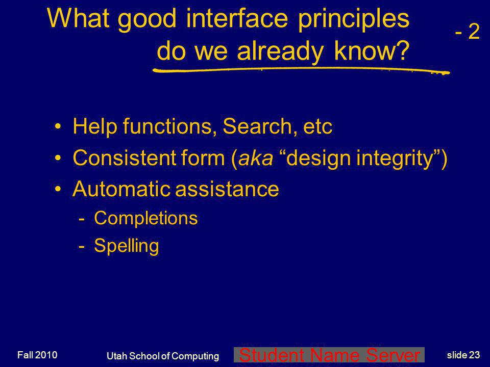 Student Name Server Utah School of Computing slide 22 Fall 2010 Effective to useEffective to use Interesting, pleasing, attractive, invitingInterestin
