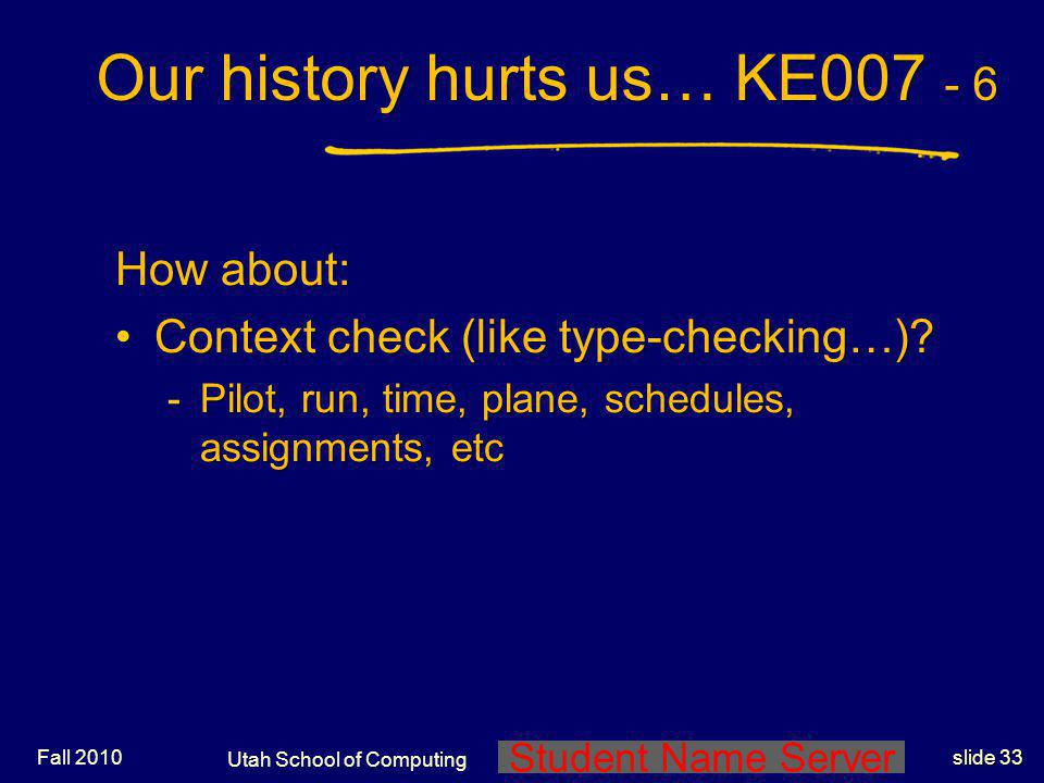Student Name Server Utah School of Computing slide 32 Fall 2010 Our history hurts us… KE007 - 5 How about: Automatic download?Automatic download? Pick