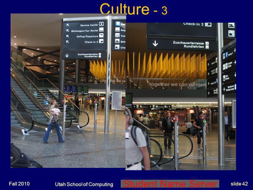 Student Name Server Utah School of Computing slide 41 Fall 2010 Culture - 3