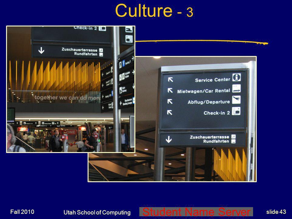 Student Name Server Utah School of Computing slide 42 Fall 2010 Culture - 3
