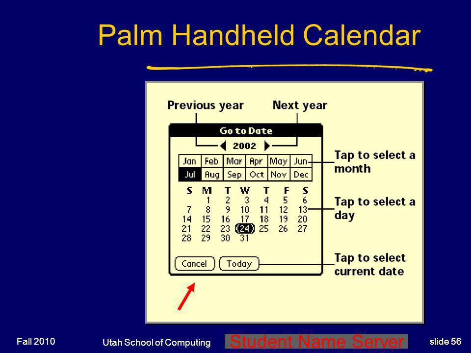 Student Name Server Utah School of Computing slide 55 Fall 2010 Palm Desktop Calendar