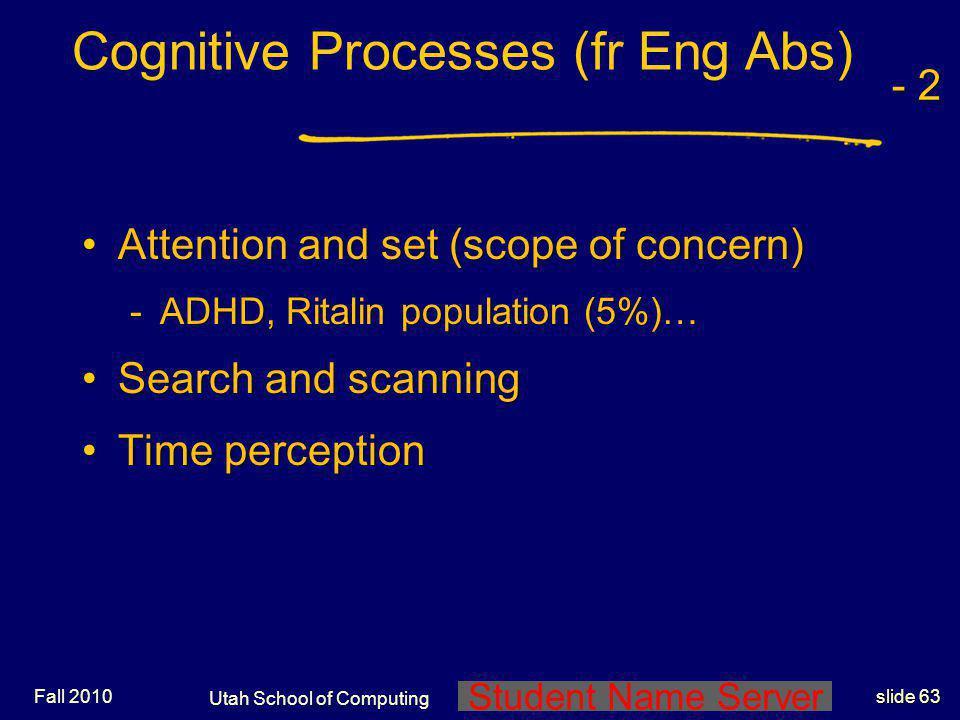 Student Name Server Utah School of Computing slide 62 Fall 2010 Short-term memoryShort-term memory Long-term memoryLong-term memory (Over 40 year old