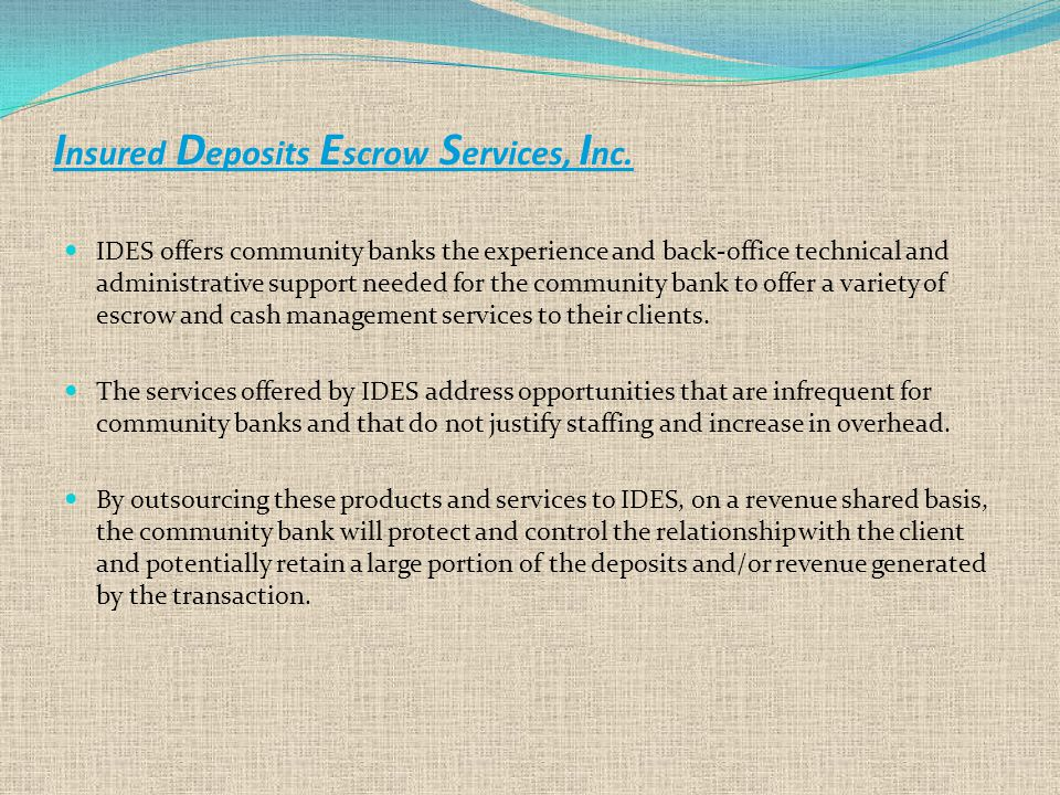 IDES offers community banks the experience and back-office technical and administrative support needed for the community bank to offer a variety of escrow and cash management services to their clients.