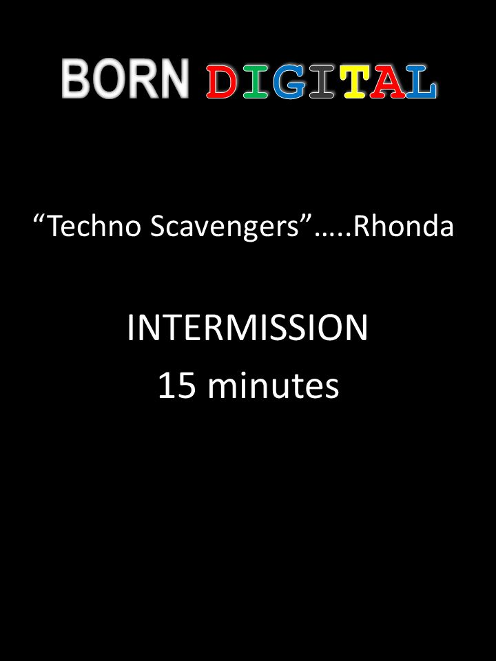Techno Scavengers…..Rhonda INTERMISSION 15 minutes