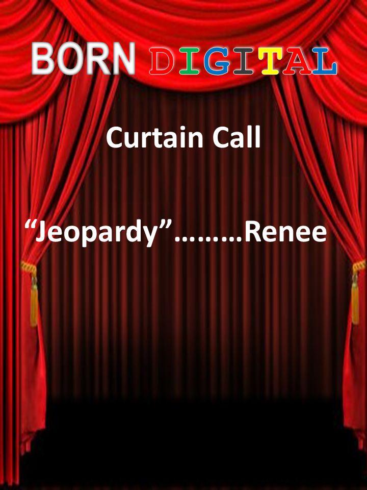Curtain Call Jeopardy………Renee