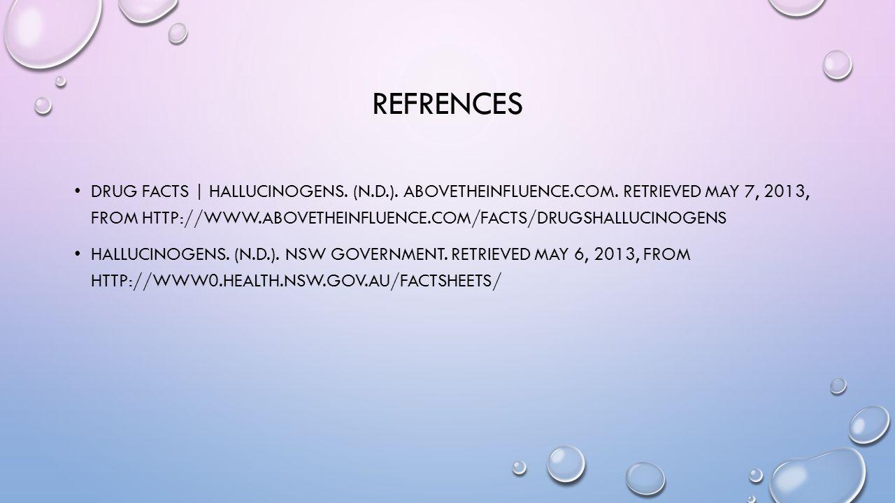 REFRENCES DRUG FACTS | HALLUCINOGENS. (N.D.). ABOVETHEINFLUENCE.COM.