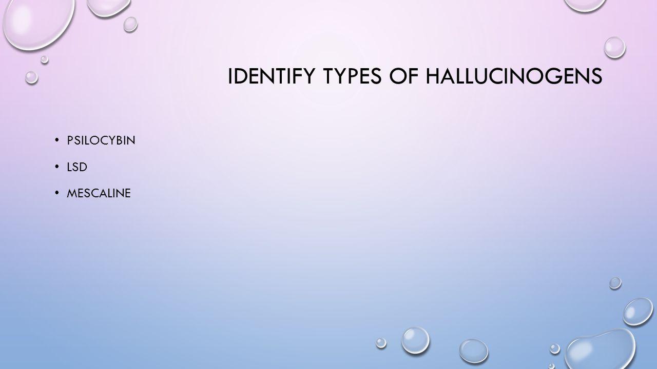 IDENTIFY TYPES OF HALLUCINOGENS PSILOCYBIN LSD MESCALINE