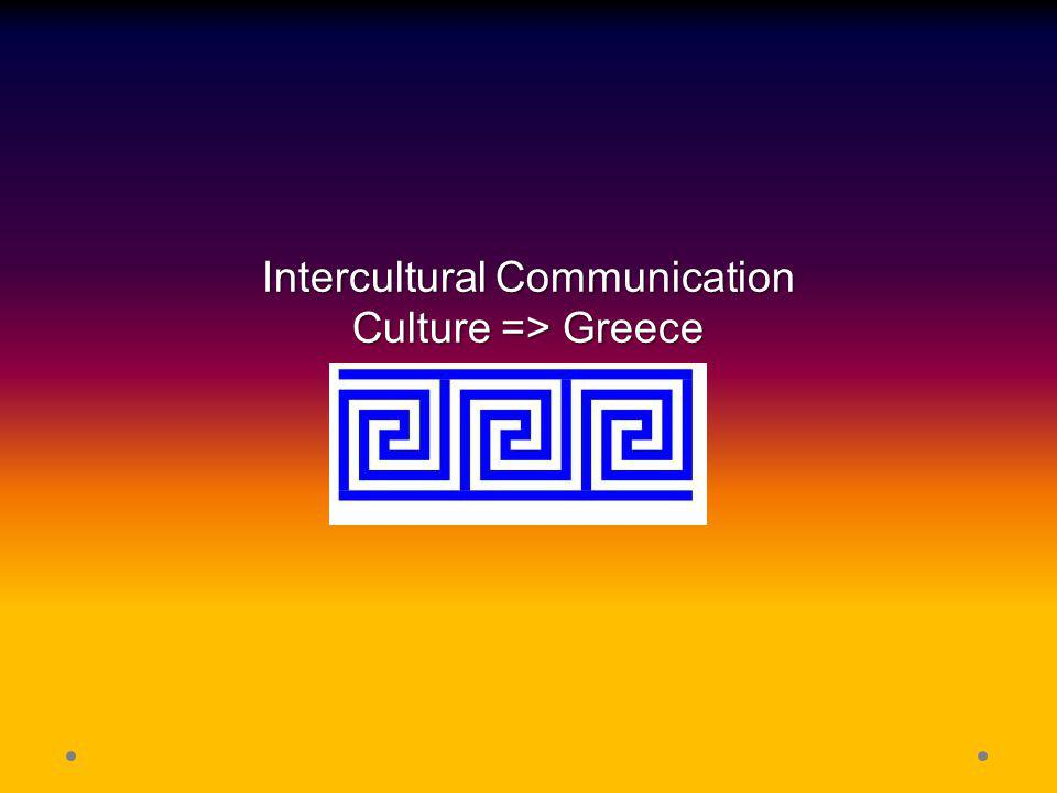 Intercultural Communication Culture => Greece
