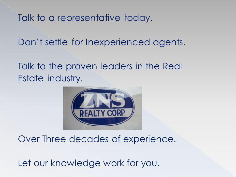 Talk to a representative today. Dont settle for Inexperienced agents.