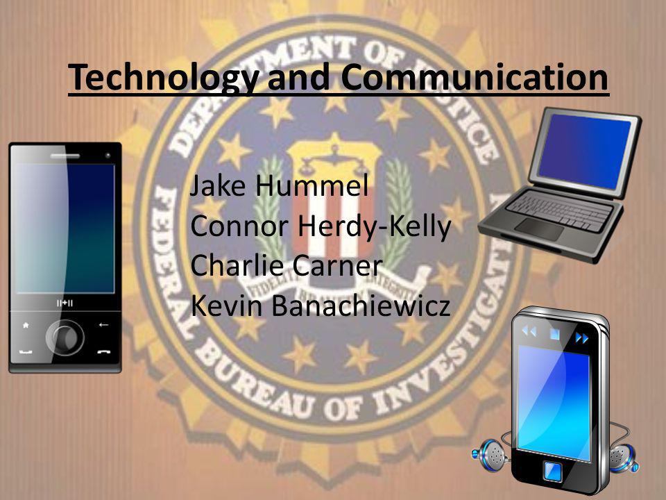 Technology and Communication Jake Hummel Connor Herdy-Kelly Charlie Carner Kevin Banachiewicz