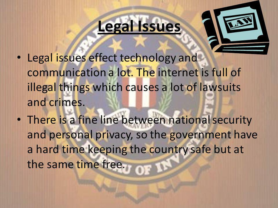Legal Issues Legal issues effect technology and communication a lot.