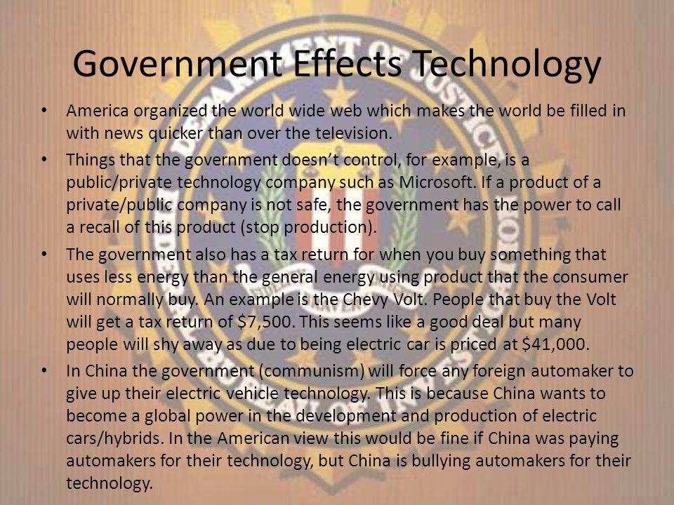 Government Effects Technology America organized the world wide web which makes the world be filled in with news quicker than over the television.
