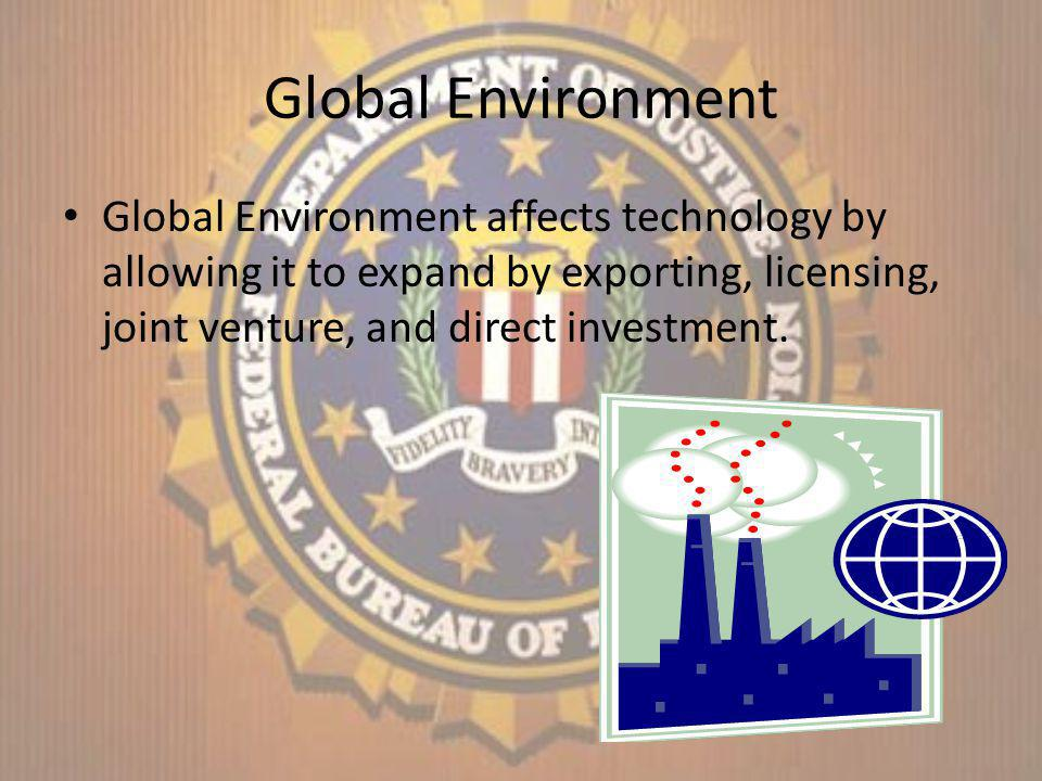 Global Environment Global Environment affects technology by allowing it to expand by exporting, licensing, joint venture, and direct investment.