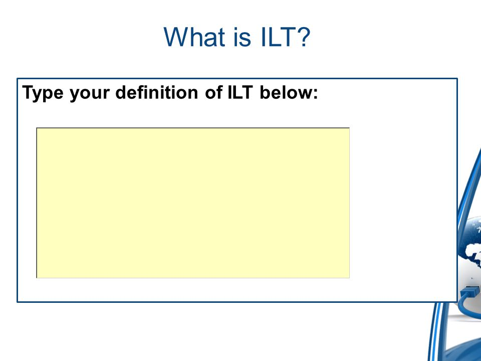 What is ILT Type your definition of ILT below: