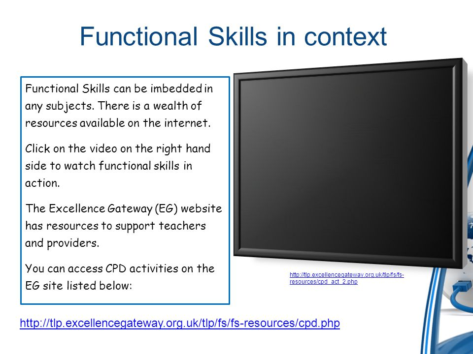 Functional Skills in practice Think of 2 different examples of functional skills that you teach.