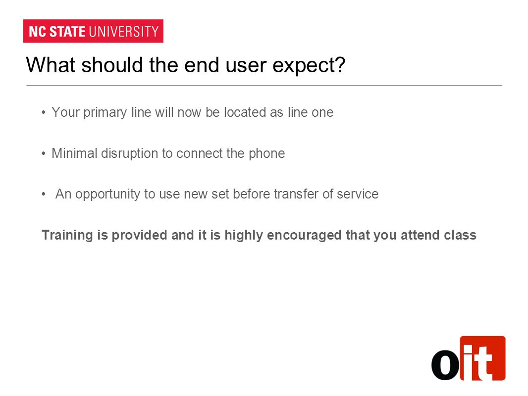 What should the end user expect? Your primary line will now be located as line one Minimal disruption to connect the phone An opportunity to use new s